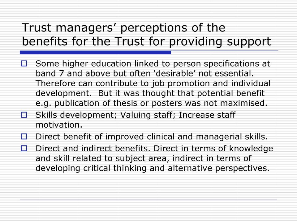 t that potential benefit e.g. publication of thesis or posters was not maximised. Skills development; Valuing staff; Increase staff motivation.