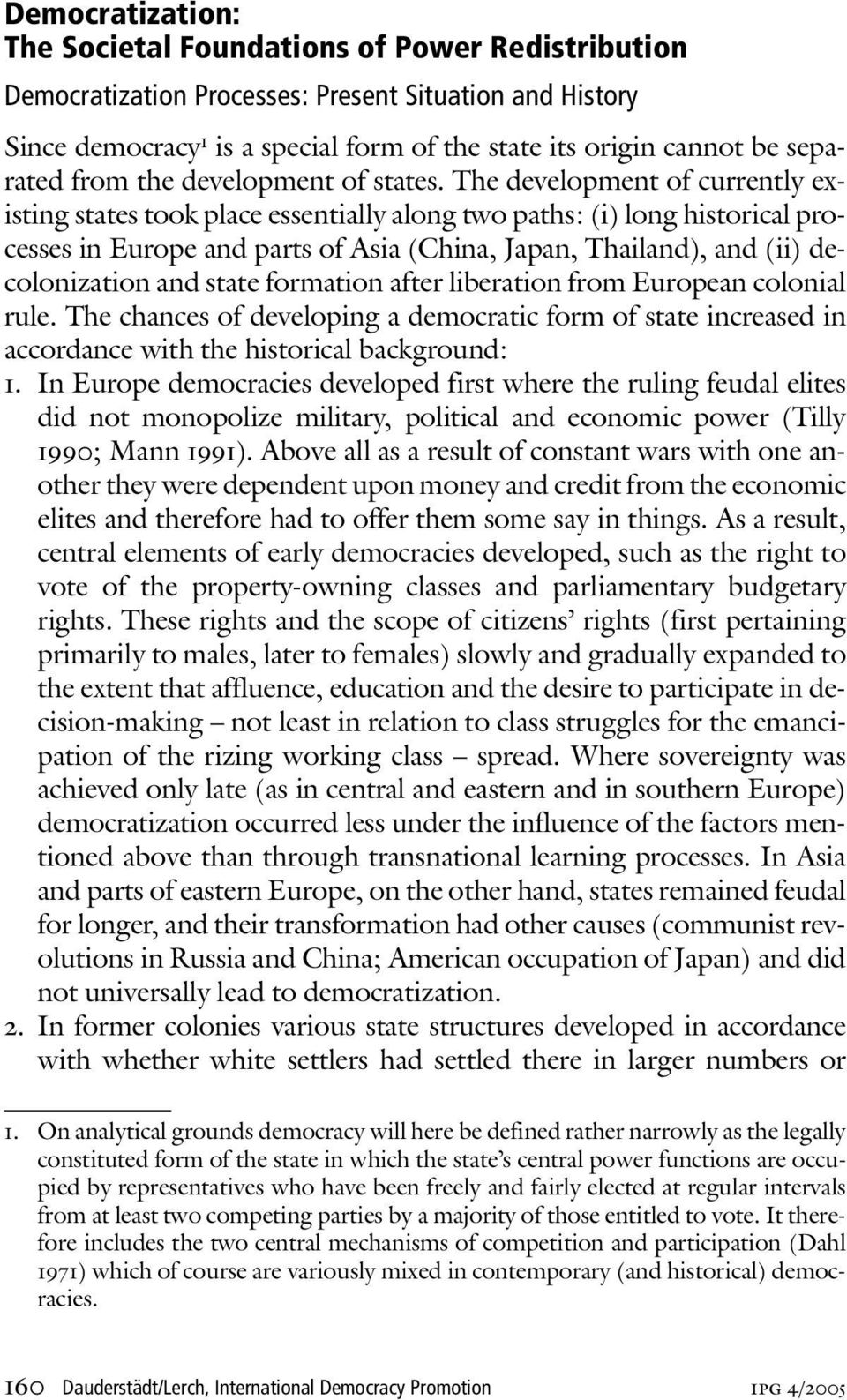 The development of currently existing states took place essentially along two paths: (i) long historical processes in Europe and parts of Asia (China, Japan, Thailand), and (ii) decolonization and
