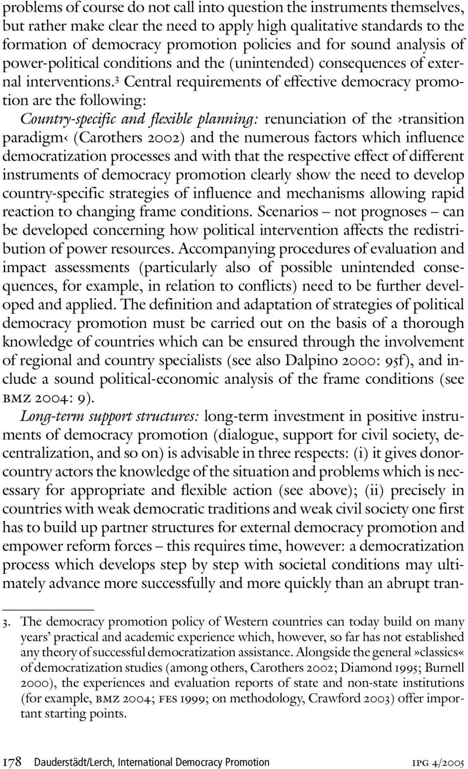 3 Central requirements of effective democracy promotion are the following: Country-specific and flexible planning: renunciation of the transition paradigm (Carothers 2002) and the numerous factors