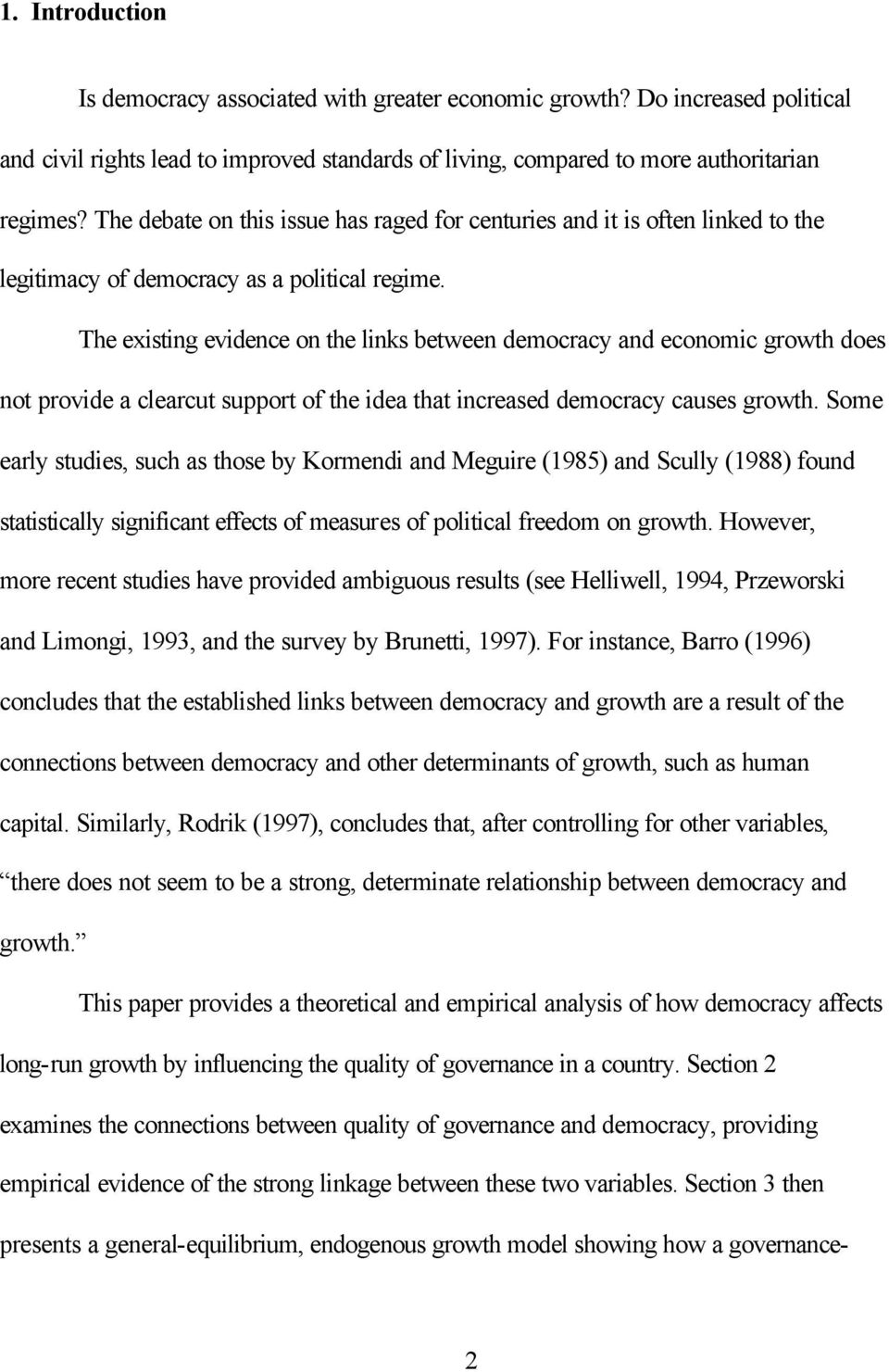 The existing evidence on the links between democracy and economic growth does not provide a clearcut support of the idea that increased democracy causes growth.