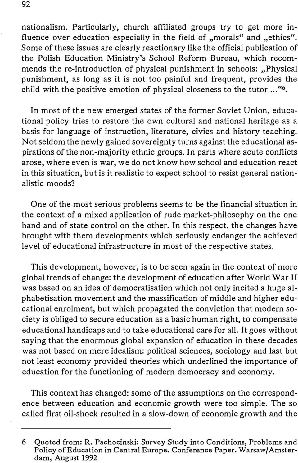 "schools: ""Physical punishment, as long as it is not too painful and frequent, provides the child with the positive emotion of physical closeness to the tutor...""6."