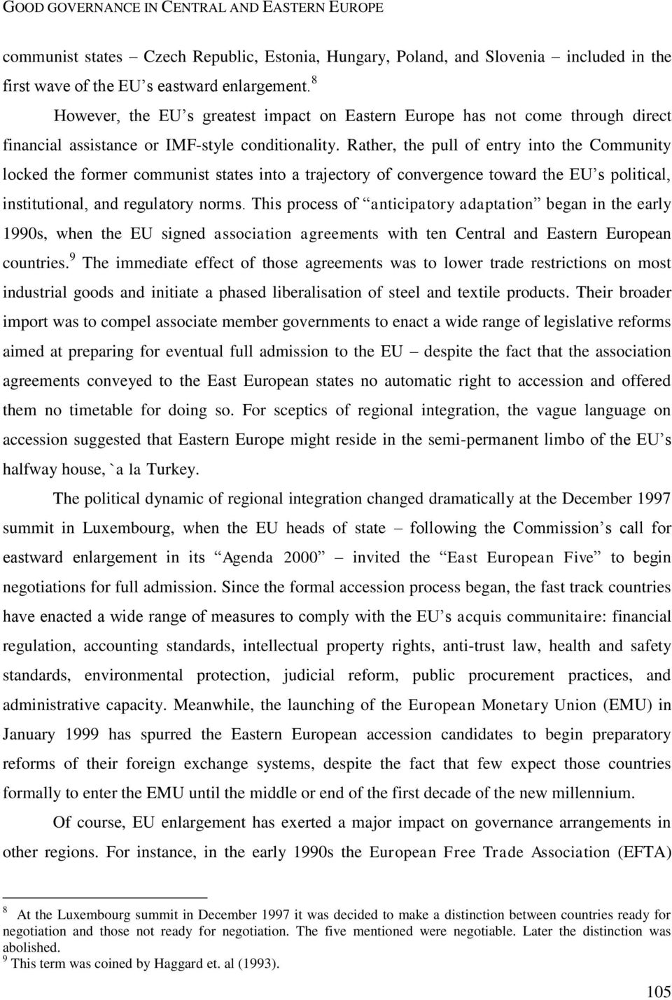 Rather, the pull of entry into the Community locked the former communist states into a trajectory of convergence toward the EU s political, institutional, and regulatory norms.