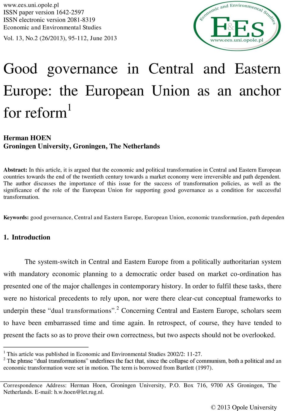 this article, it is argued that the economic and political transformation in Central and Eastern European countries towards the end of the twentieth century towards a market economy were irreversible