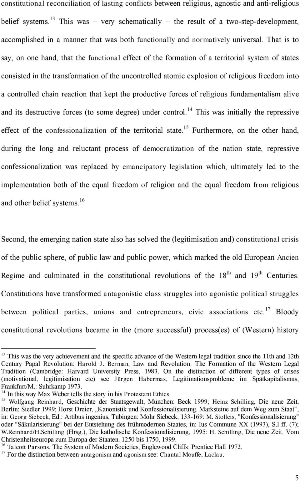 That is to say, on one hand, that the functional effect of the formation of a territorial system of states consisted in the transformation of the uncontrolled atomic explosion of religious freedom