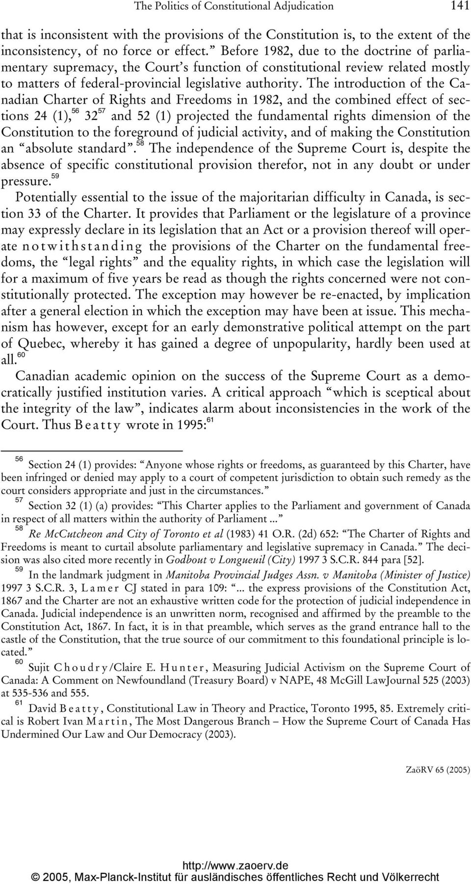 The introduction of the Canadian Charter of Rights and Freedoms in 1982, and the combined effect of sections 24 (1), 56 32 57 and 52 (1) projected the fundamental rights dimension of the Constitution
