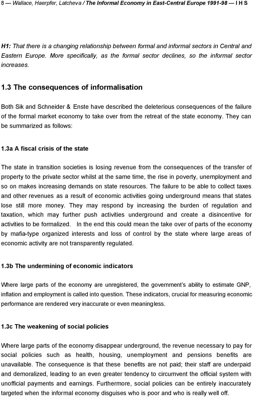 3 The consequences of informalisation Both Sik and Schneider & Enste have described the deleterious consequences of the failure of the formal market economy to take over from the retreat of the state