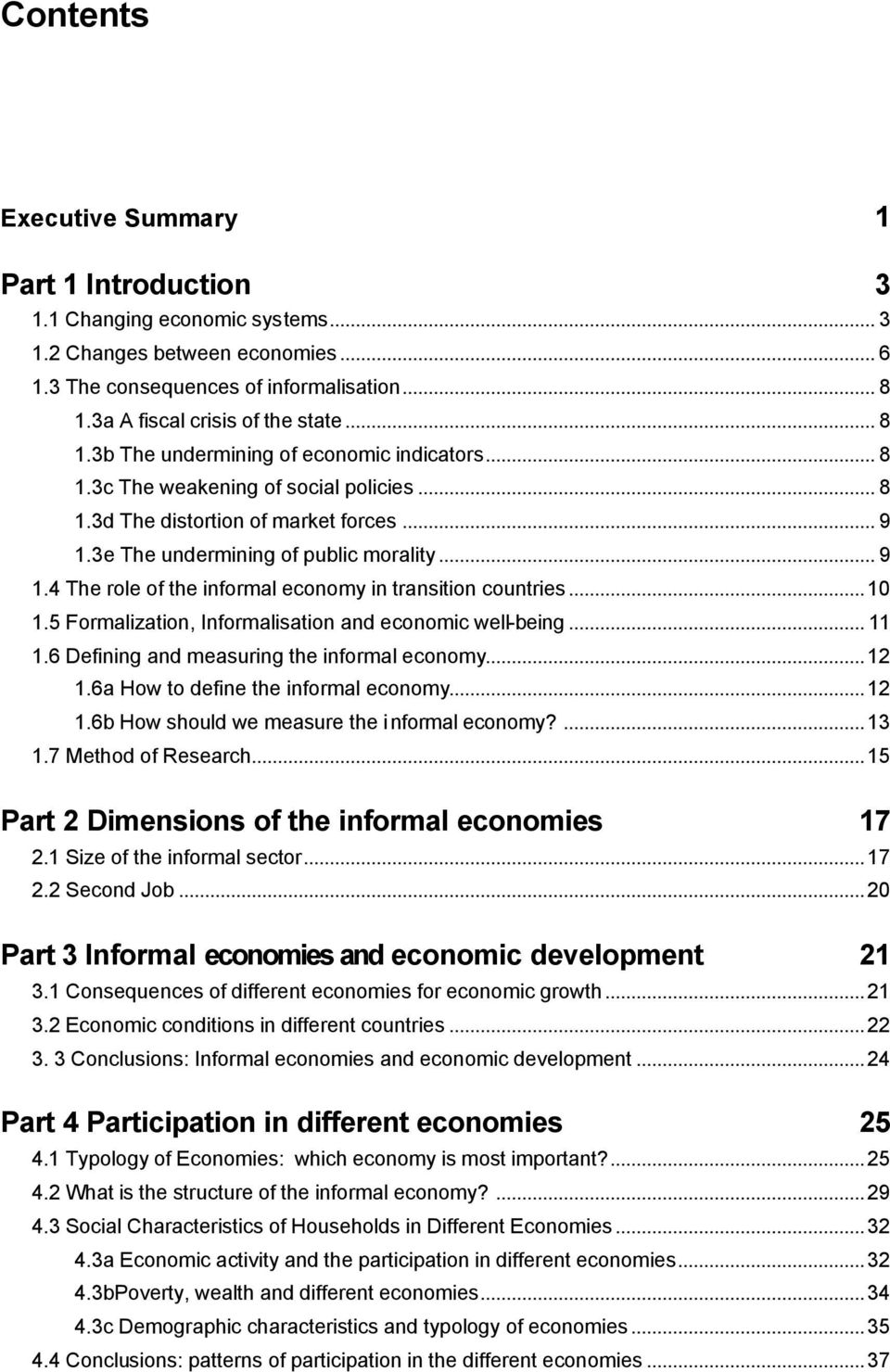 ..10 1.5 Formalization, Informalisation and economic well-being... 11 1.6 Defining and measuring the informal economy...12 1.6a How to define the informal economy...12 1.6b How should we measure the informal economy?