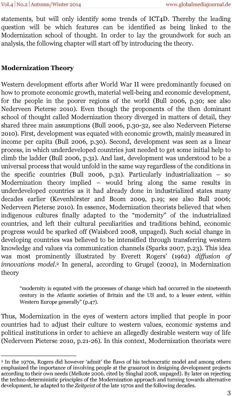 Modernization Theory Western development efforts after World War II were predominantly focused on how to promote economic growth, material well-being and economic development, for the people in the