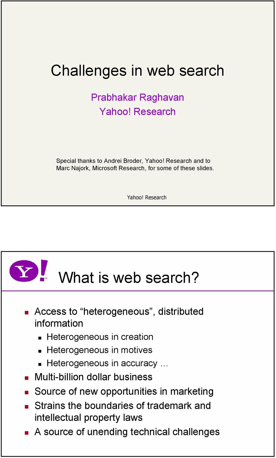 Access to heterogeneous, distributed information Heterogeneous in creation Heterogeneous in motives Heterogeneous in