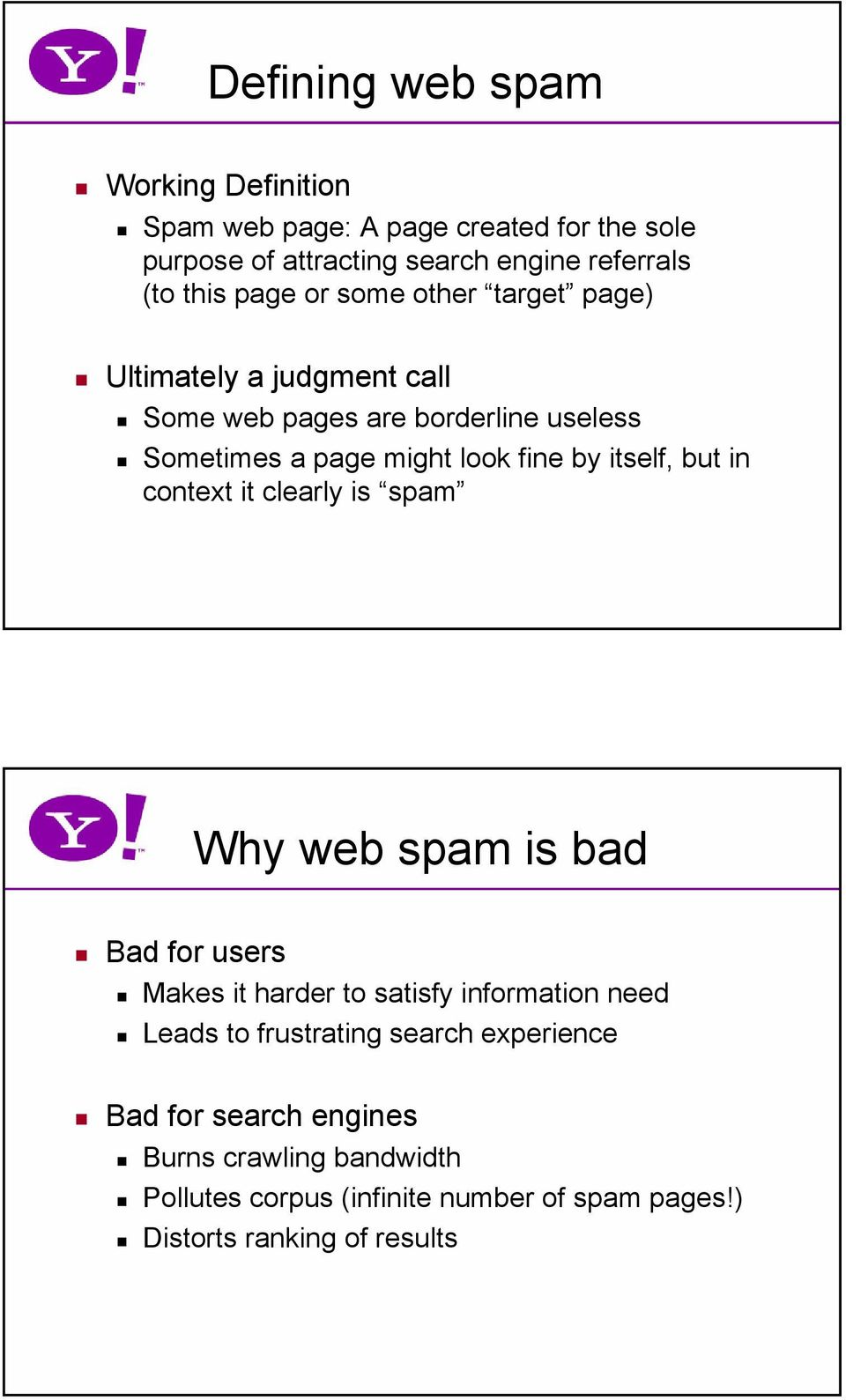 itself, but in context it clearly is spam Why web spam is bad Bad for users Makes it harder to satisfy information need Leads to