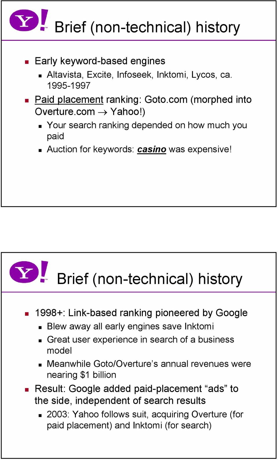 Brief (non-technical) history 1998+: Link-based ranking pioneered by Google Blew away all early engines save Inktomi Great user experience in search of a business model