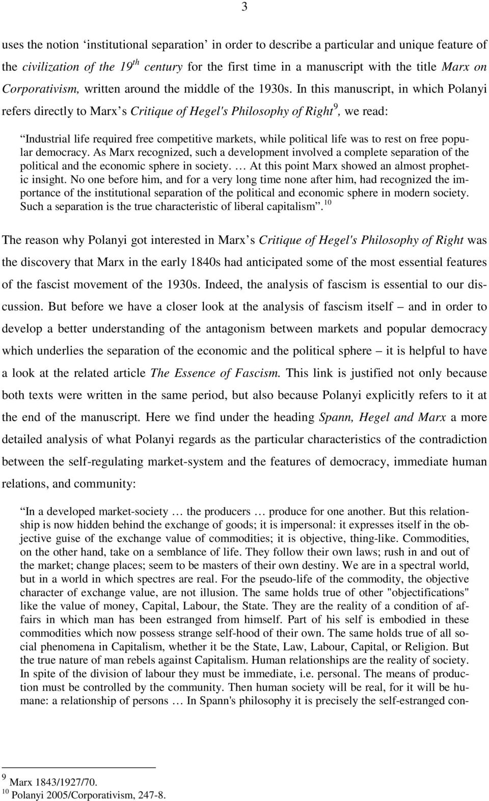 In this manuscript, in which Polanyi refers directly to Marx s Critique of Hegel's Philosophy of Right 9, we read: Industrial life required free competitive markets, while political life was to rest