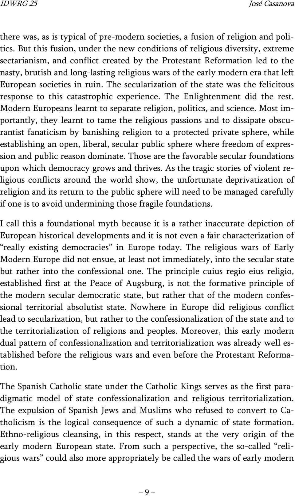 the early modern era that left European societies in ruin. The secularization of the state was the felicitous response to this catastrophic experience. The Enlightenment did the rest.