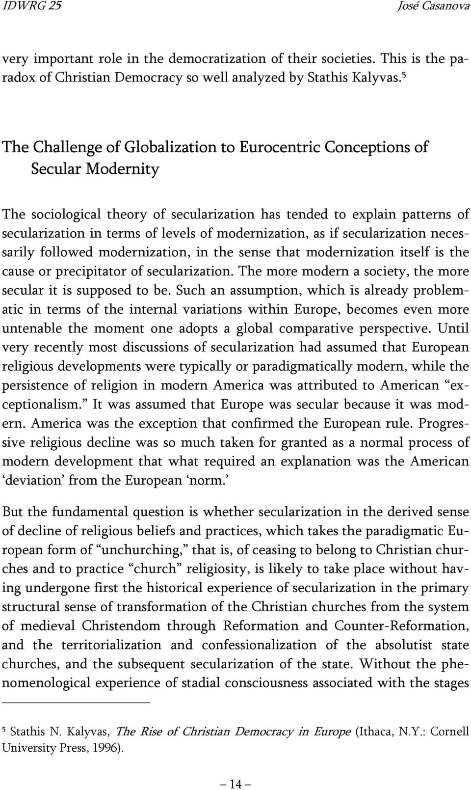 modernization, as if secularization necessarily followed modernization, in the sense that modernization itself is the cause or precipitator of secularization.