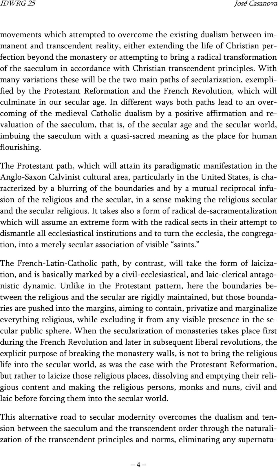 With many variations these will be the two main paths of secularization, exemplified by the Protestant Reformation and the French Revolution, which will culminate in our secular age.