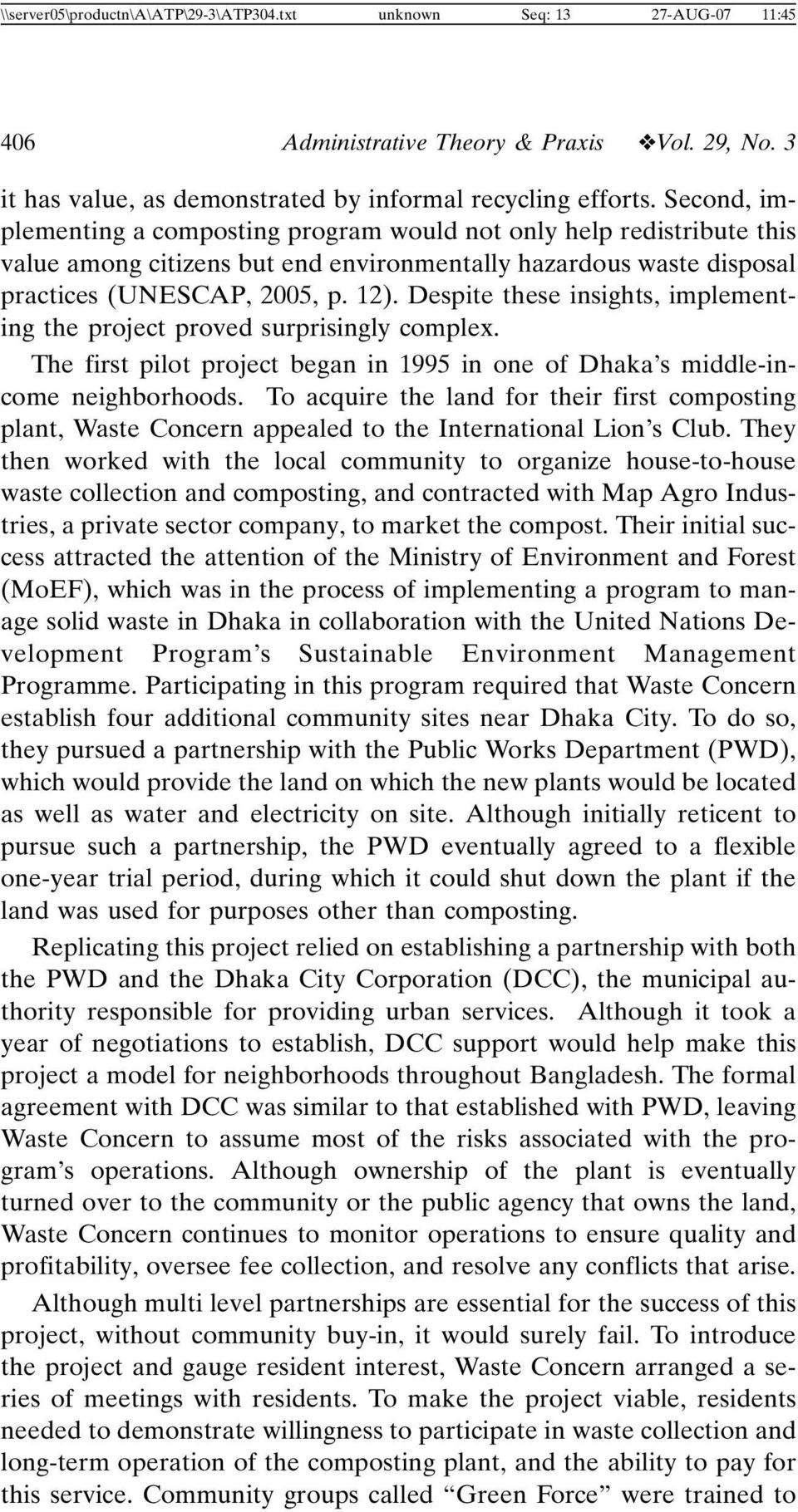 Despite these insights, implementing the project proved surprisingly complex. The first pilot project began in 1995 in one of Dhaka s middle-income neighborhoods.