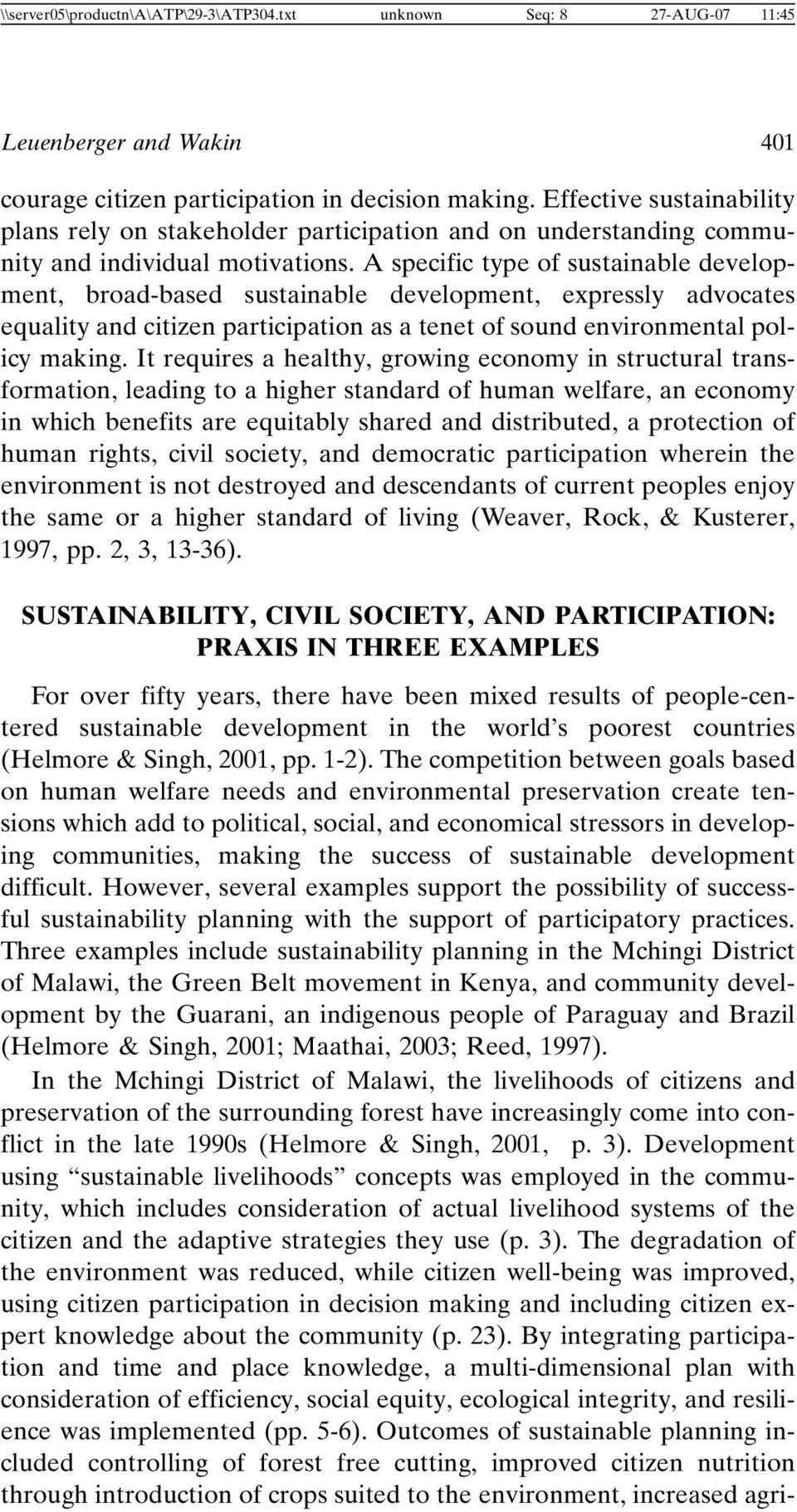 A specific type of sustainable development, broad-based sustainable development, expressly advocates equality and citizen participation as a tenet of sound environmental policy making.