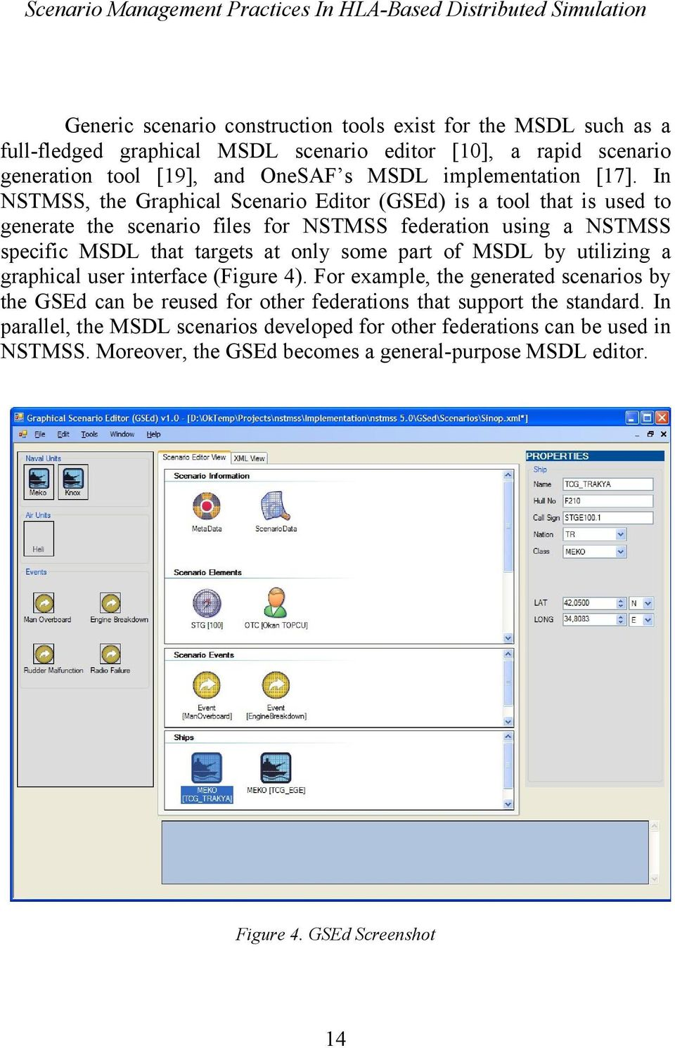 In NSTMSS, the Graphical Scenario Editor (GSEd) is a tool that is used to generate the scenario files for NSTMSS federation using a NSTMSS specific MSDL that targets at only some part of MSDL by