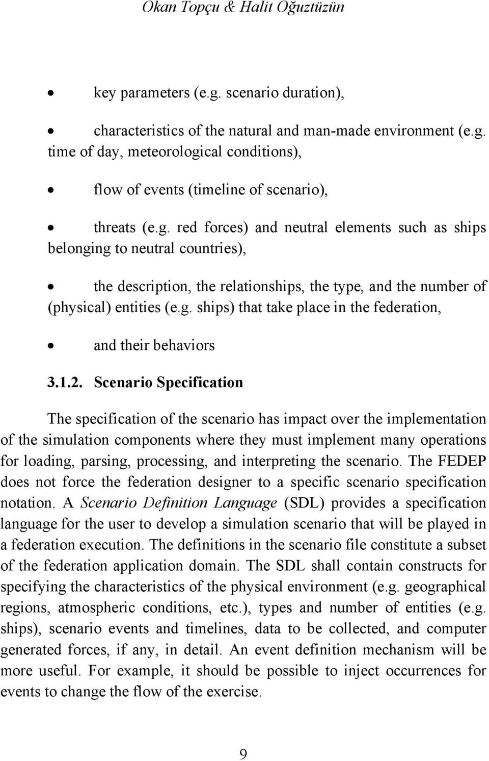 1.2. Scenario Specification The specification of the scenario has impact over the implementation of the simulation components where they must implement many operations for loading, parsing,