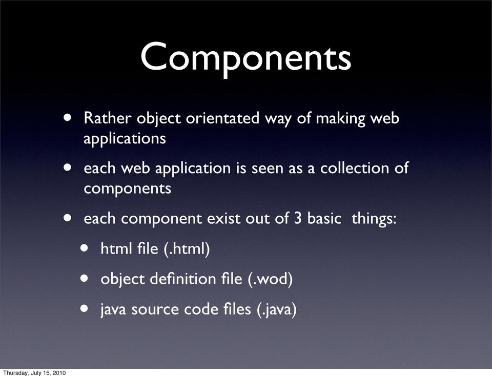 components each component exist out of 3 basic things: html