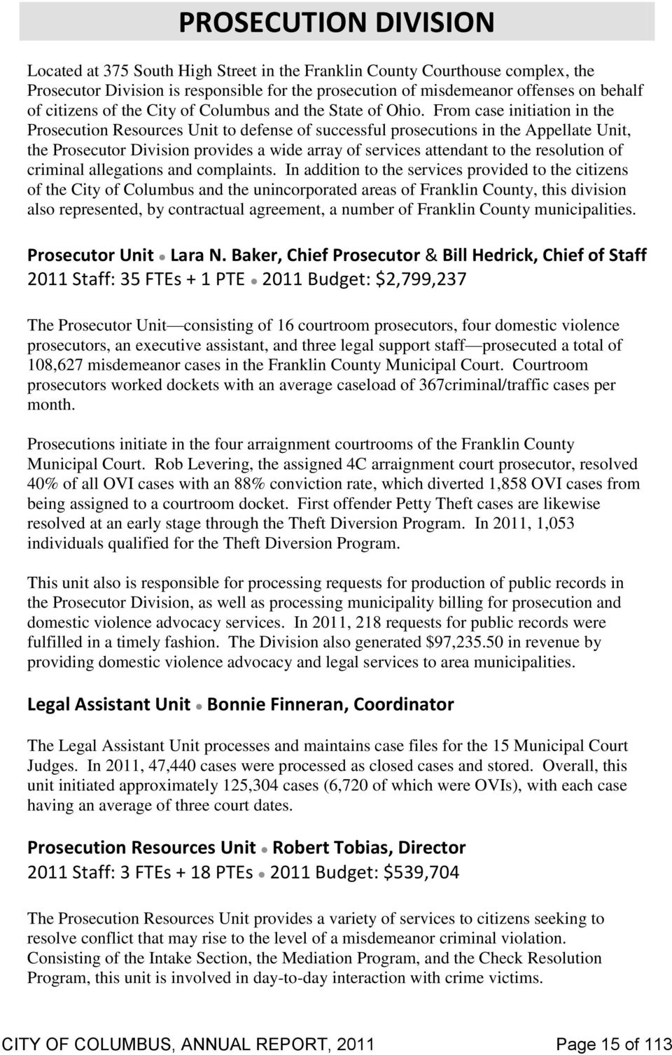 From case initiation in the Prosecution Resources Unit to defense of successful prosecutions in the Appellate Unit, the Prosecutor Division provides a wide array of services attendant to the