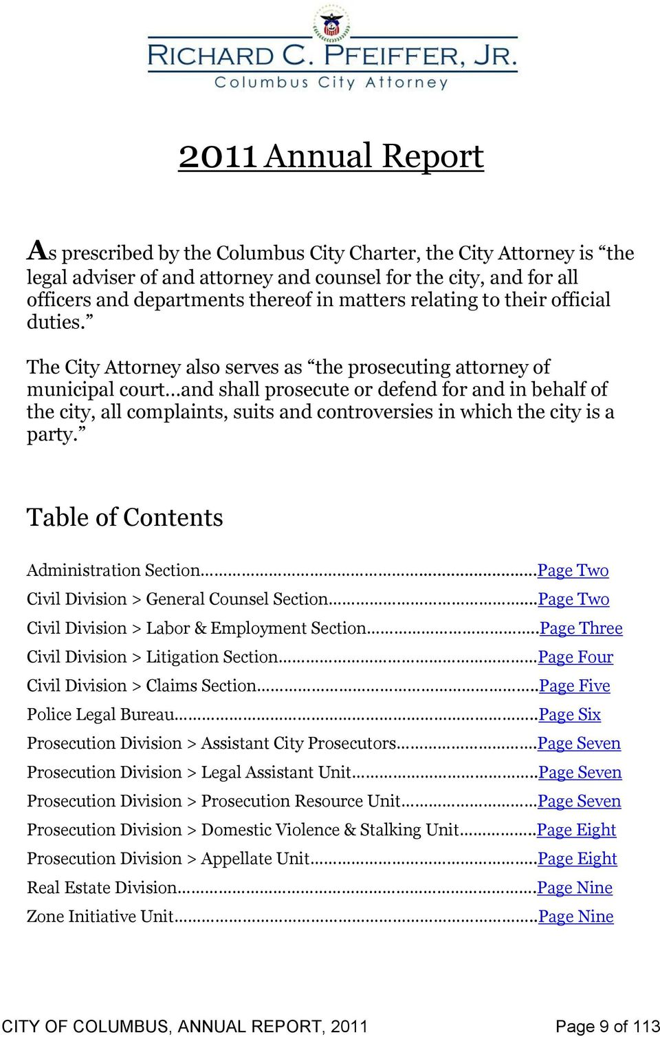 The City Attorney also serves as the prosecuting attorney of municipal court and shall prosecute or defend for and in behalf of the city, all complaints, suits and controversies in which the city is