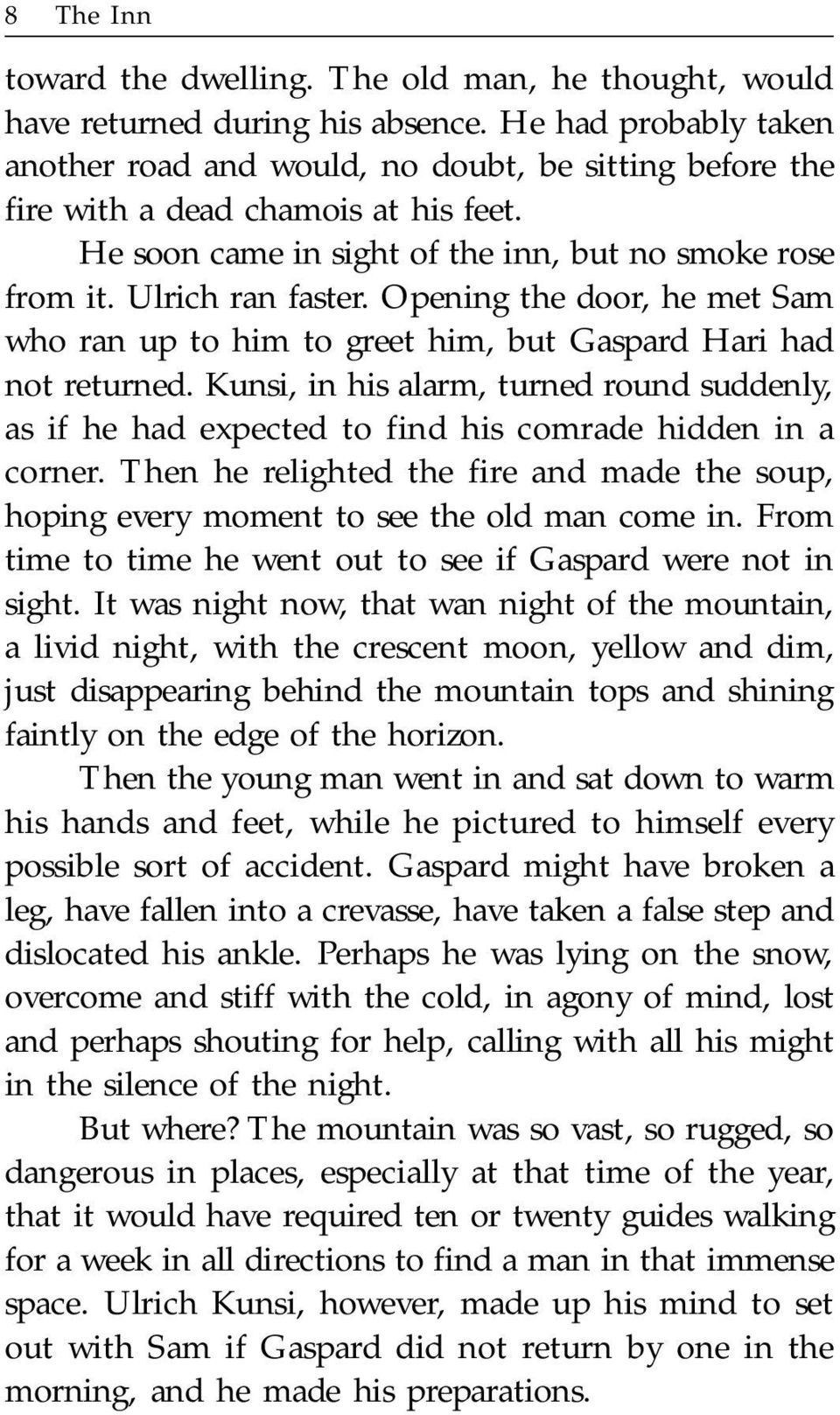 Opening the door, he met Sam who ran up to him to greet him, but Gaspard Hari had not returned.