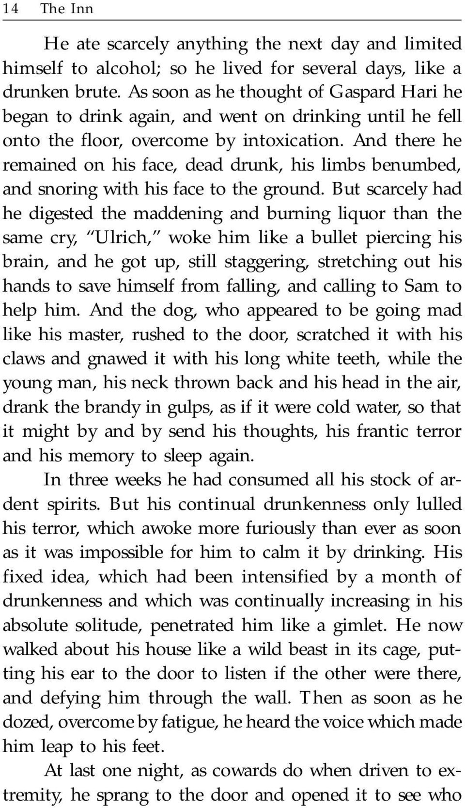 And there he remained on his face, dead drunk, his limbs benumbed, and snoring with his face to the ground.