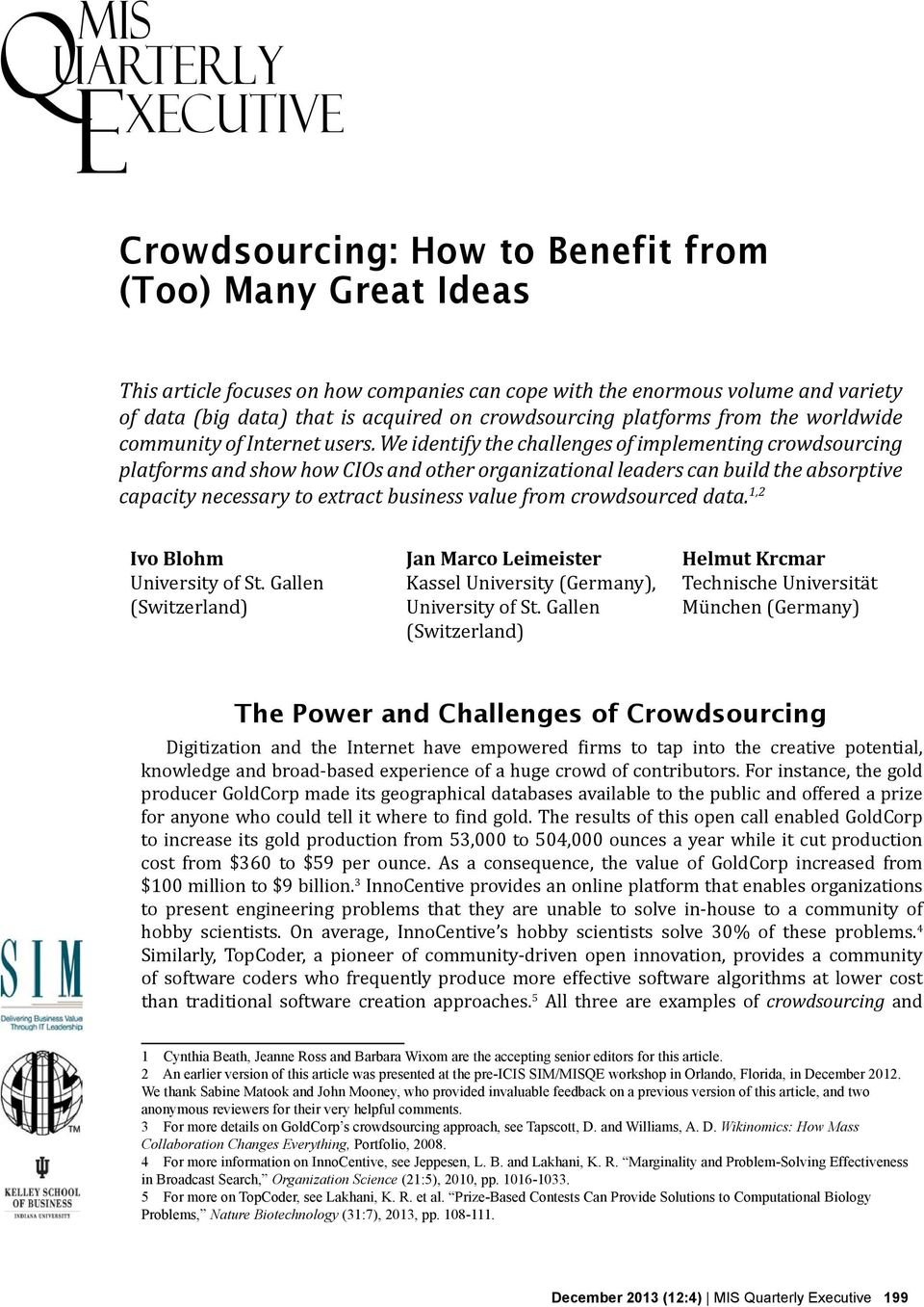 We identify the challenges of implementing crowdsourcing platforms and show how CIOs and other organizational leaders can build the absorptive capacity necessary to extract business value from