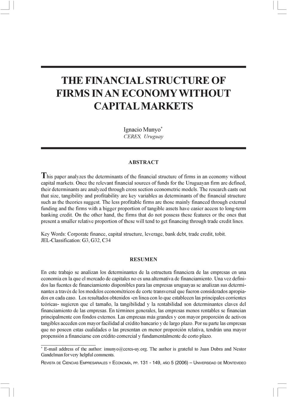 The research casts out that size, tangibility and profitability are key variables as determinants of the financial structure such as the theories suggest.