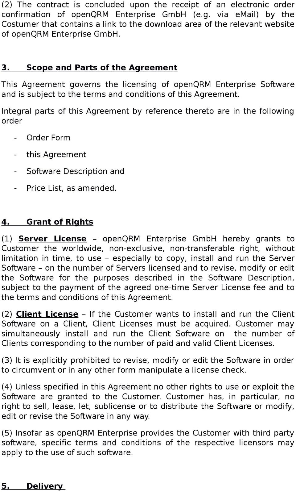 Scope and Parts of the Agreement This Agreement governs the licensing of openqrm Enterprise Software and is subject to the terms and conditions of this Agreement.