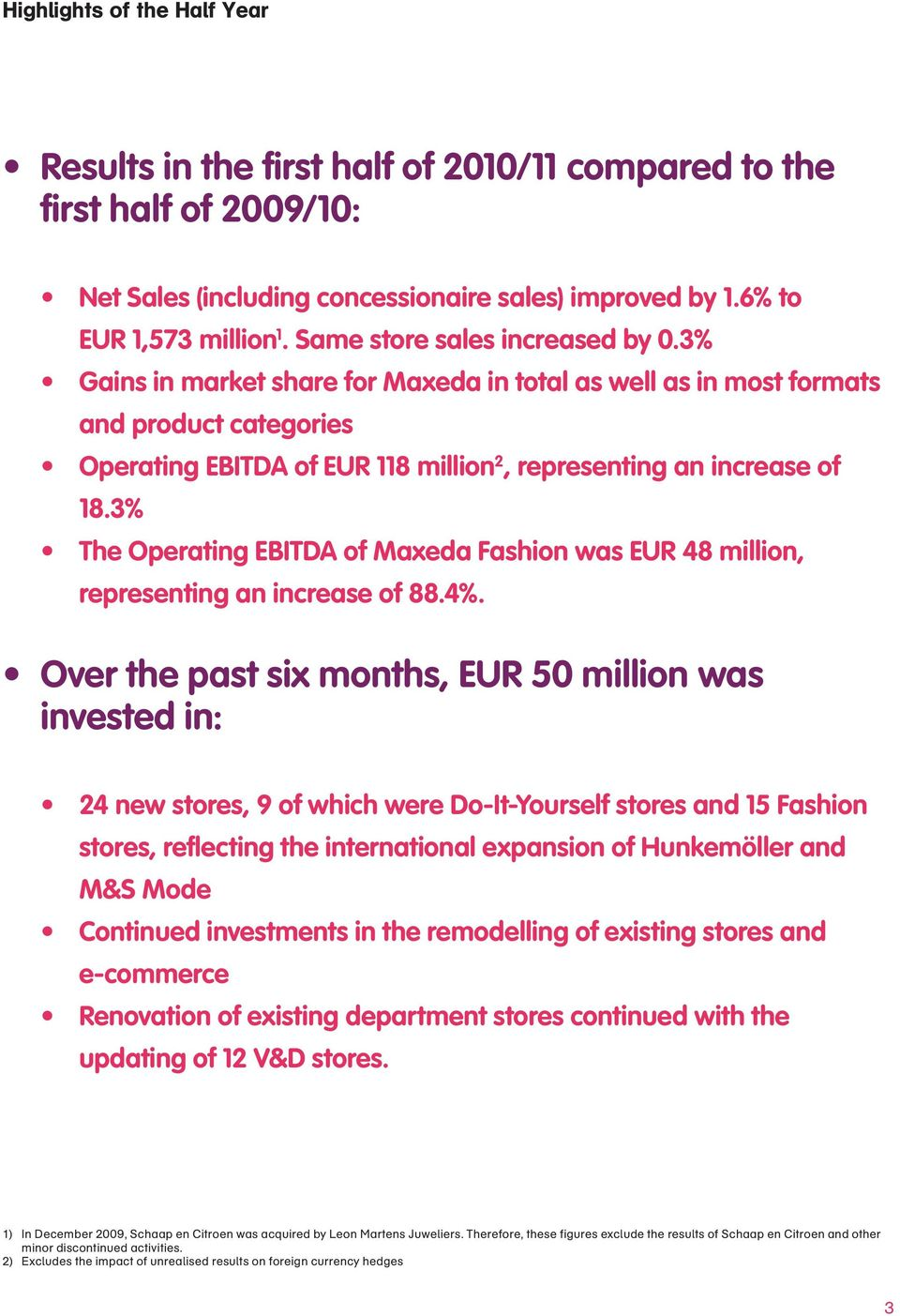 3% The Operating EBITDA of Maxeda Fashion was EUR 48 million, representing an increase of 88.4%.