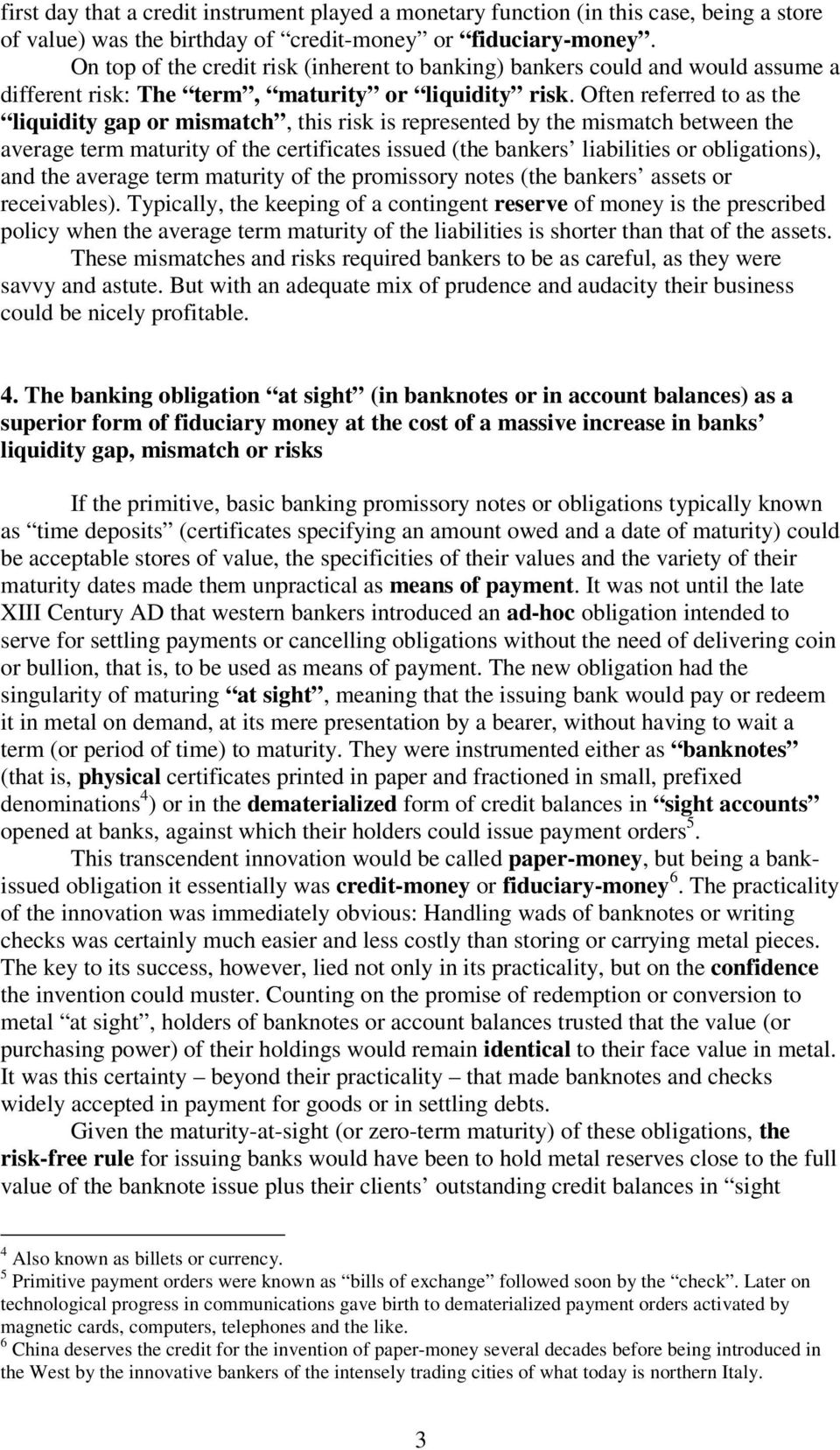 Often referred to as the liquidity gap or mismatch, this risk is represented by the mismatch between the average term maturity of the certificates issued (the bankers liabilities or obligations), and