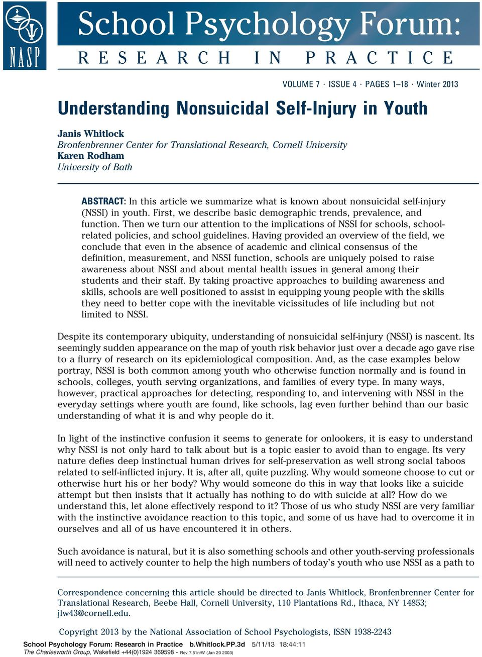 article we summarize what is known about nonsuicidal self-injury (NSSI) in youth. First, we describe basic demographic trends, prevalence, and function.