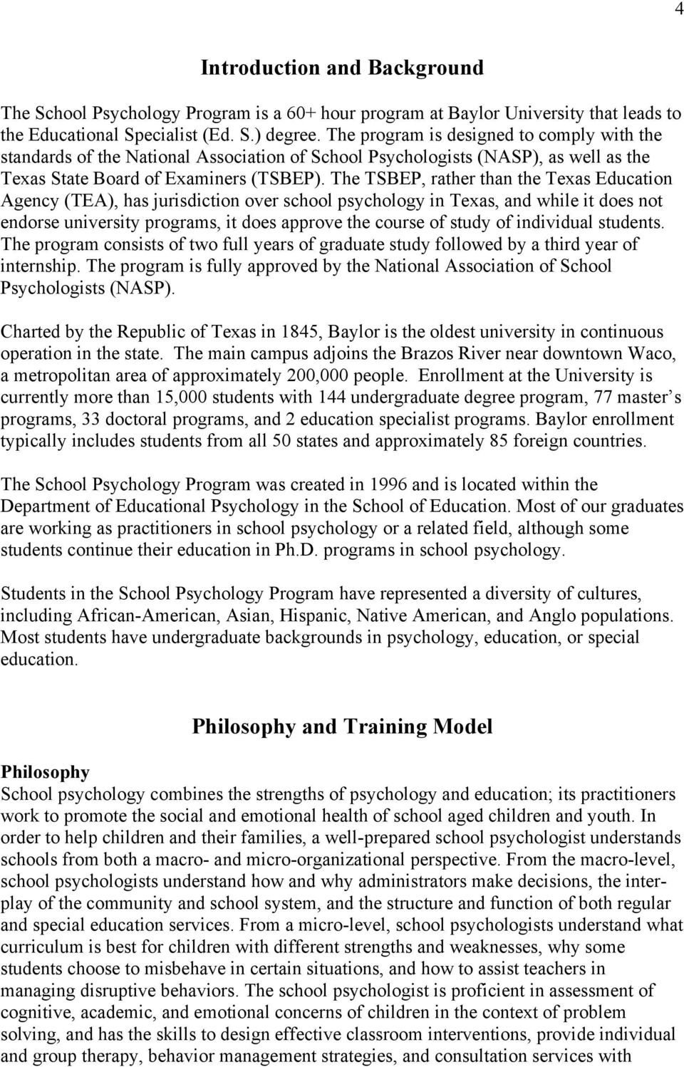 The TSBEP, rather than the Texas Education Agency (TEA), has jurisdiction over school psychology in Texas, and while it does not endorse university programs, it does approve the course of study of