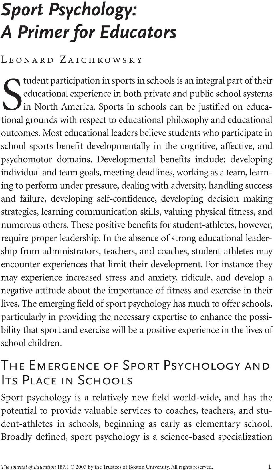 Most educational leaders believe students who participate in school sports benefit developmentally in the cognitive, affective, and psychomotor domains.