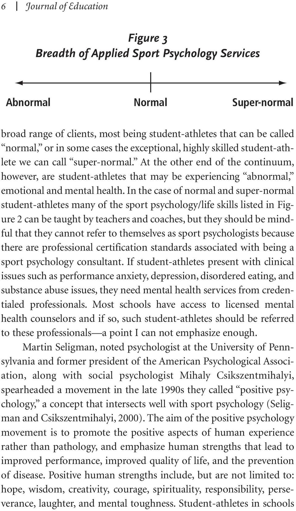 At the other end of the continuum, however, are student-athletes that may be experiencing abnormal, emotional and mental health.