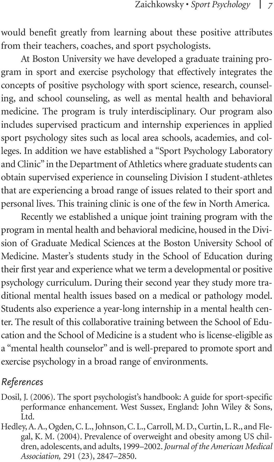 counseling, and school counseling, as well as mental health and behavioral medicine. The program is truly interdisciplinary.