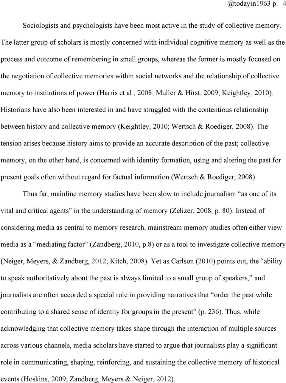negotiation of collective memories within social networks and the relationship of collective memory to institutions of power (Harris et al., 2008; Muller & Hirst, 2009; Keightley, 2010).