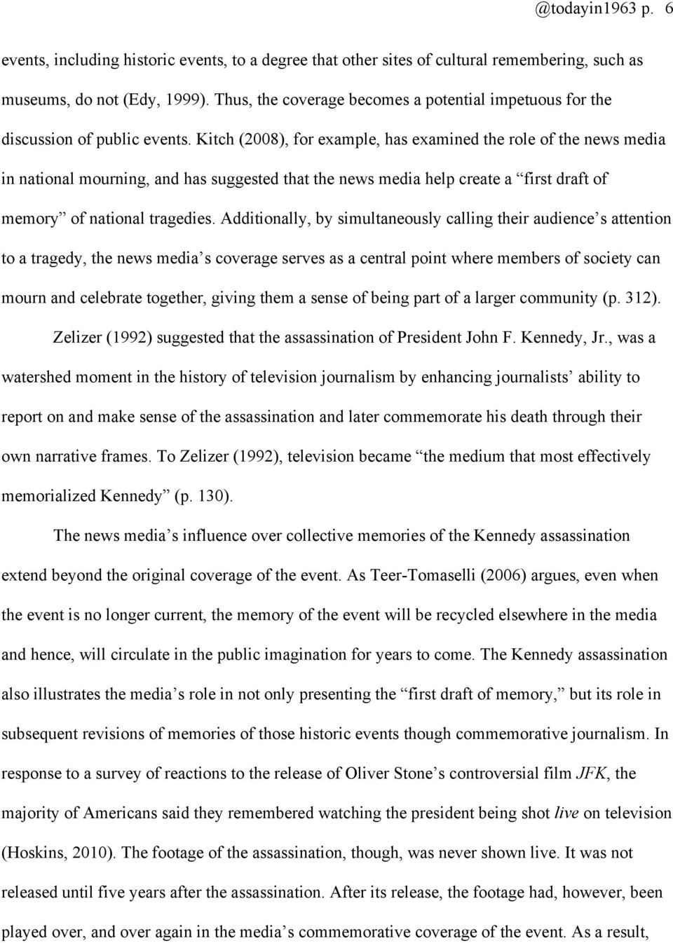 Kitch (2008), for example, has examined the role of the news media in national mourning, and has suggested that the news media help create a first draft of memory of national tragedies.