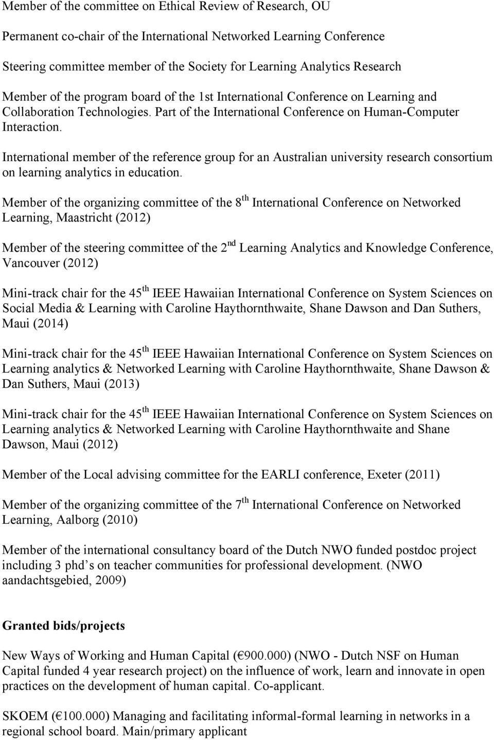 International member of the reference group for an Australian university research consortium on learning analytics in education.