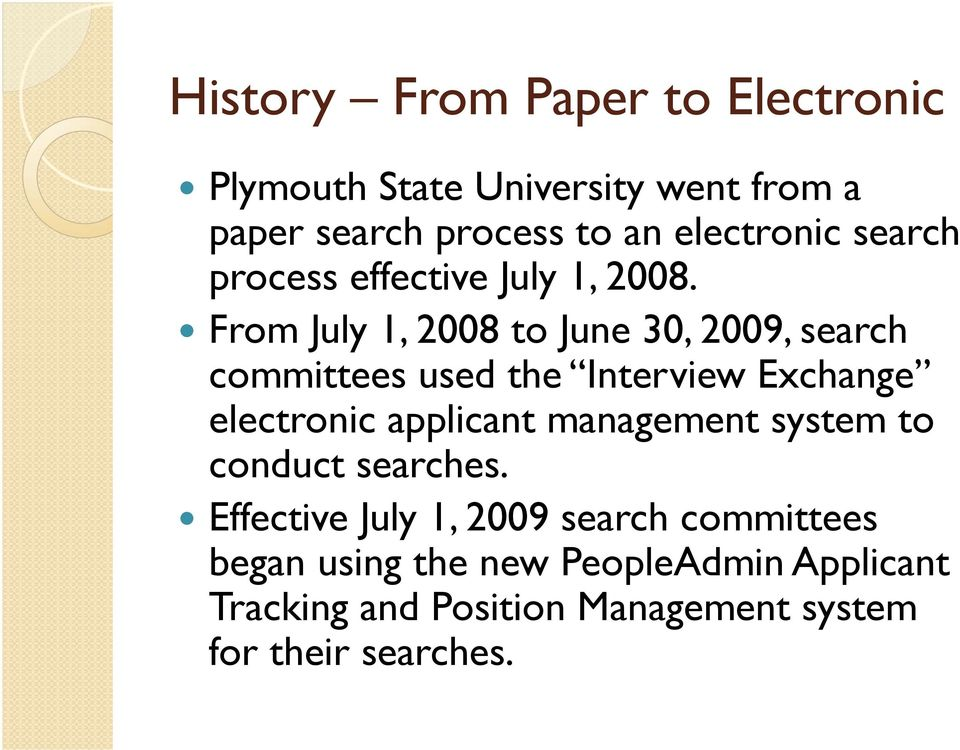 From July 1, 2008 to June 30, 2009, search committees used the Interview Exchange electronic applicant