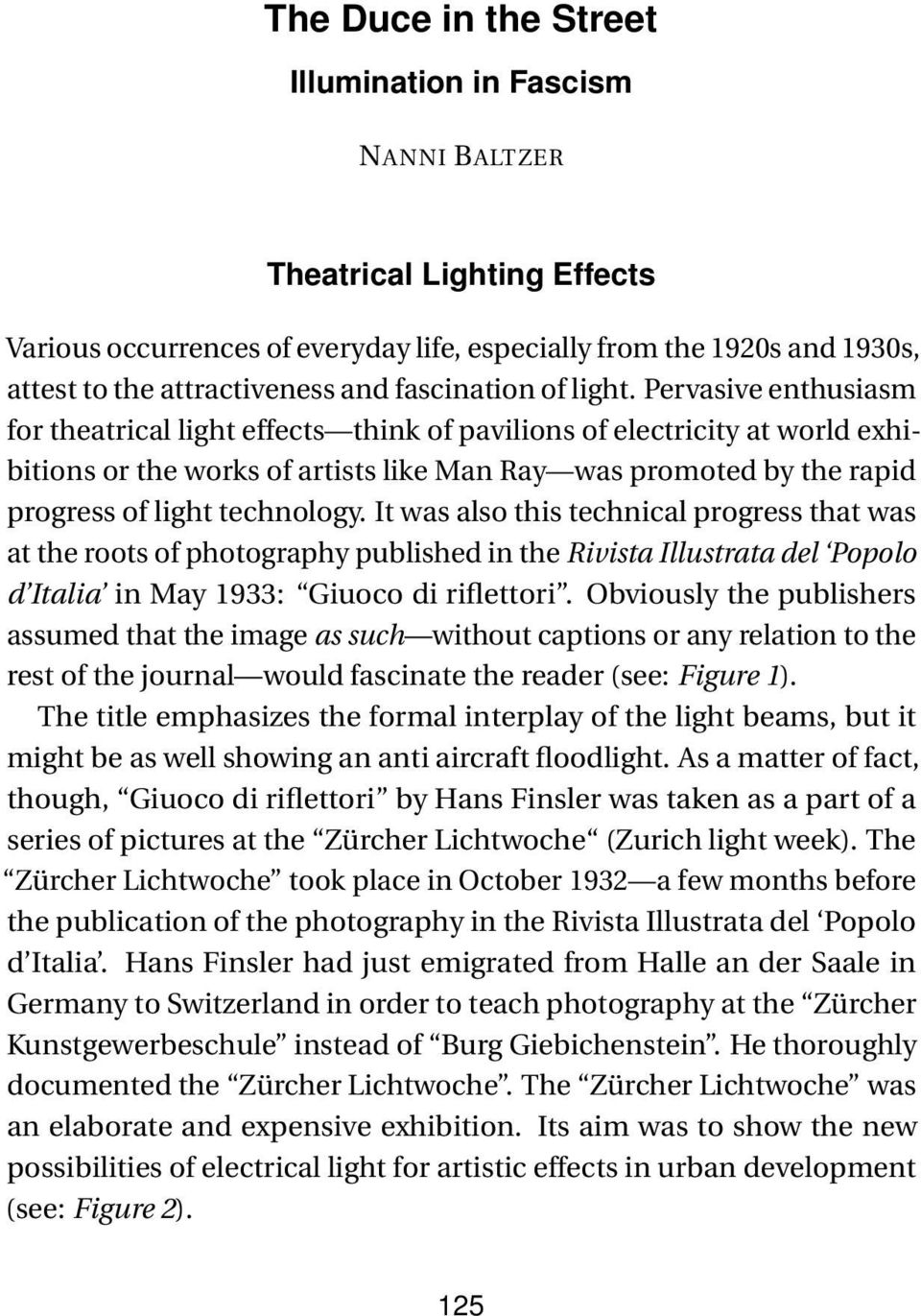 Pervasive enthusiasm for theatrical light effects think of pavilions of electricity at world exhibitions or the works of artists like Man Ray was promoted by the rapid progress of light technology.