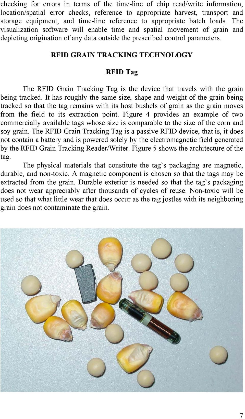 RFID GRAIN TRACKING TECHNOLOGY RFID Tag The RFID Grain Tracking Tag is the device that travels with the grain being tracked.
