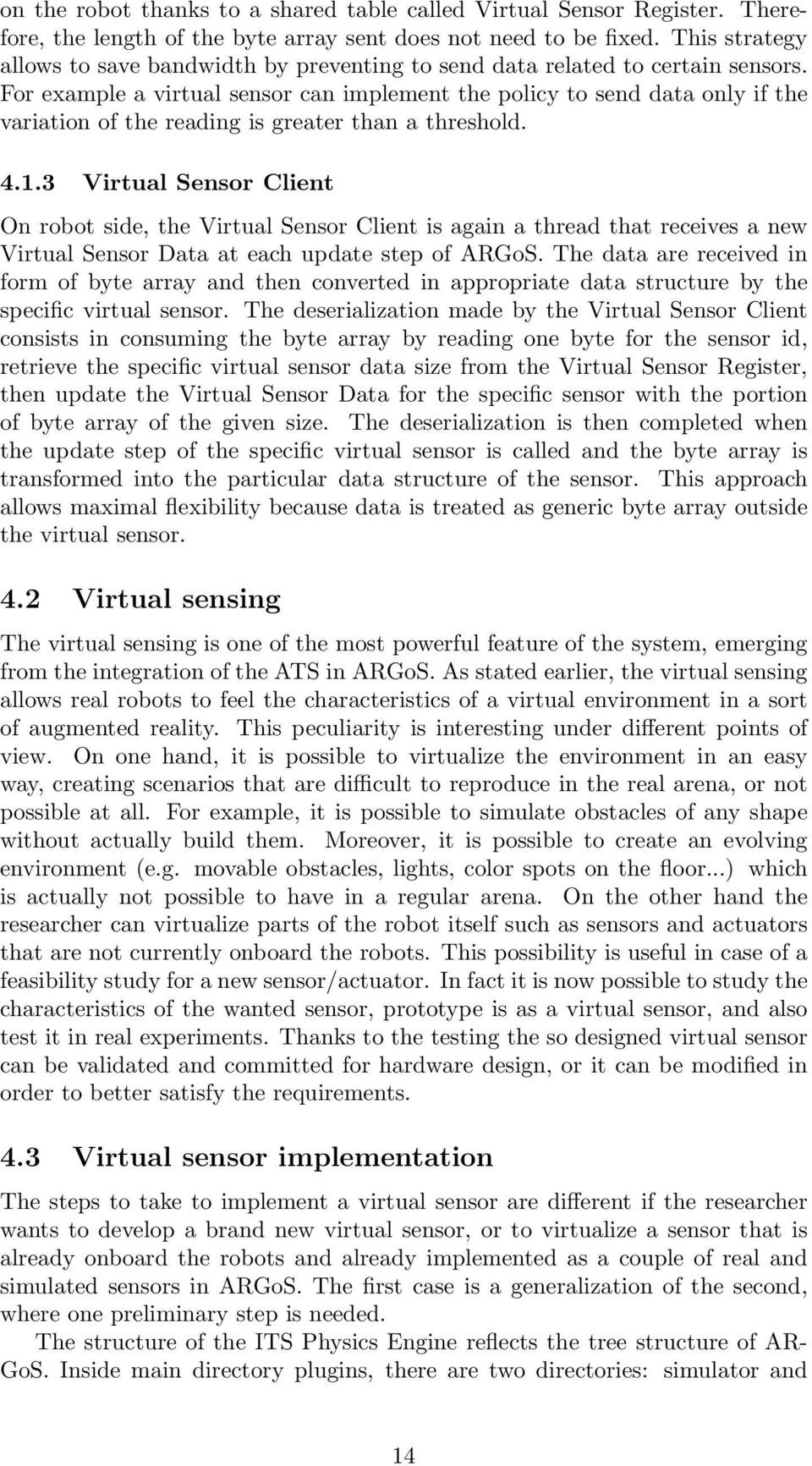 For example a virtual sensor can implement the policy to send data only if the variation of the reading is greater than a threshold. 4.1.