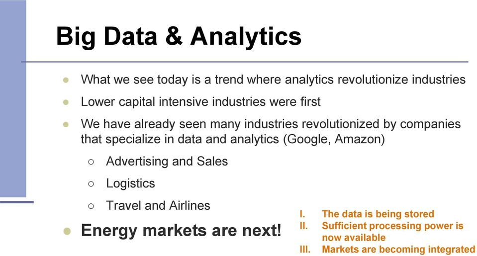 specialize in data and analytics (Google, Amazon) Advertising and Sales Logistics Travel and Airlines Energy