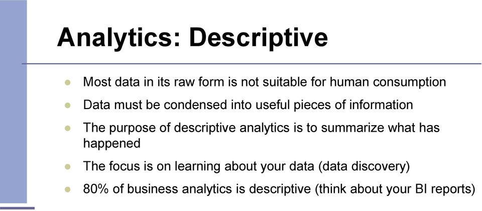 descriptive analytics is to summarize what has happened The focus is on learning