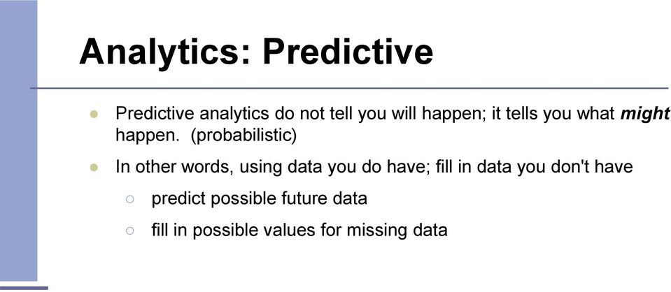 (probabilistic) In other words, using data you do have; fill in