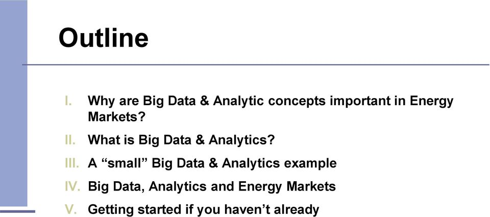 Markets? II. What is Big Data & Analytics? III.