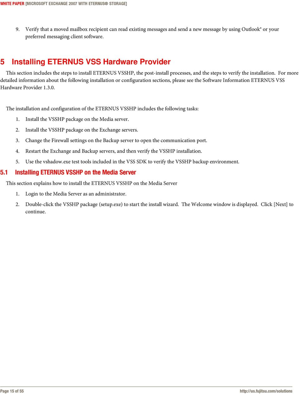 For more detailed information about the following installation or configuration sections, please see the Software Information ETERNUS VSS Hardware Provider 1.3.0.